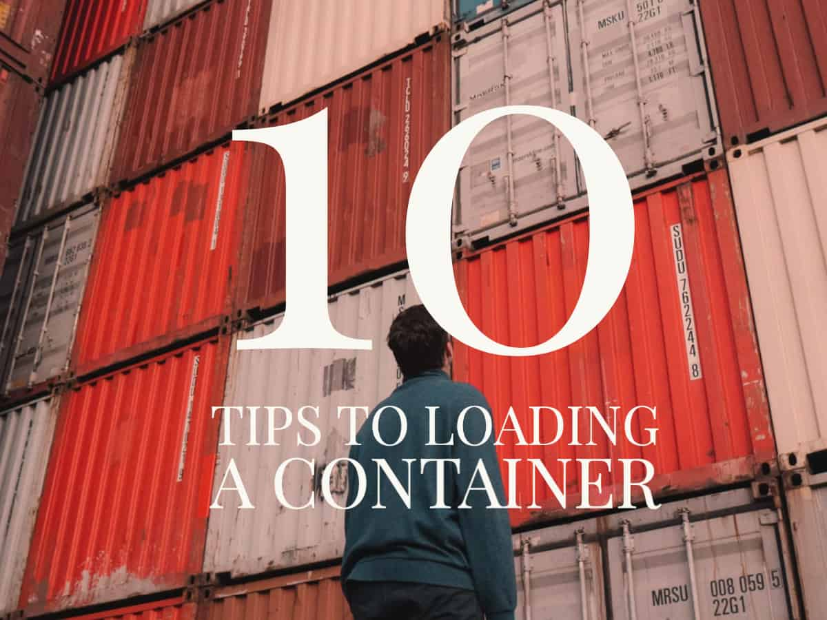 10 Tips to Loading A Dry Shipping Container